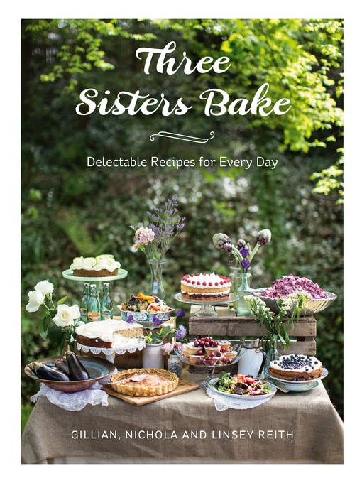 Three Sisters Bake (eBook): Delectable Recipes for the Every Day