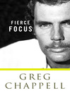 Greg Chappell Fierce Focus (eBook)
