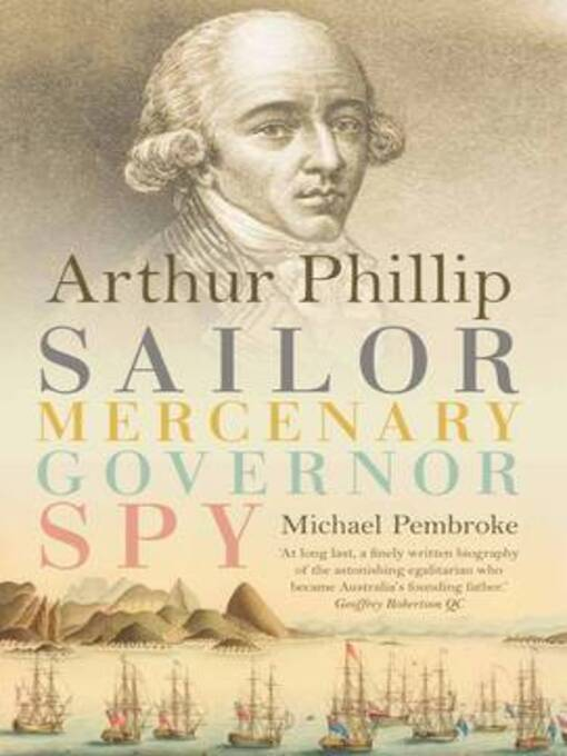 Arthur Phillip (eBook): Sailor, Mercenary, Governor, Spy