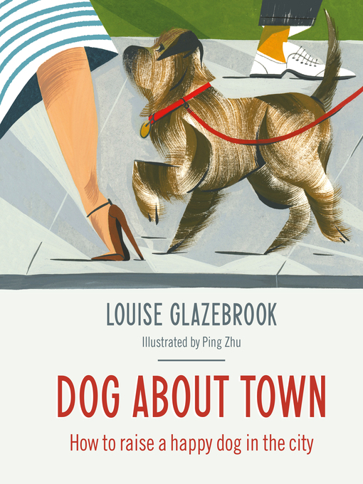 Dog About Town (eBook): How to Raise a Happy Dog in the City