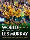 The World (Game) According to Les Murray (eBook): The Greats, the World Cup and the Aussies