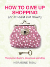 How to Give Up Shopping (or at Least Cut Down) (eBook): The Journey Back to Con