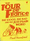 The Tour de France (eBook): The Good, the bad and the just plain weird
