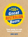 150 Great Australian Beers (eBook): Your Guide to Craft Beer and Beyond