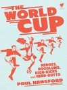 The World Cup (eBook): Heroes, Hoodlums, Hgh-kicks and Head-butts