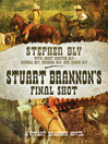 Stuart Brannon's Final Shot (eBook): Stuart Brannon Novel, Book 7