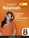 Learn Spanish - Level 8: Upper Intermediate Spanish (MP3): Volume 1: Lessons 1-25