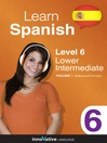 Learn Spanish - Level 6: Lower Intermediate Spanish (MP3): Volume 1: Lessons 1-25
