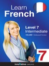 Learn French - Level 7: Intermediate French (MP3): Volume 1: Lessons 1-25