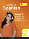 Learn Spanish - Level 2: Absolute Beginner Spanish (MP3): Volume 1: Lessons 1-40