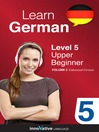 Learn German - Level 5: Upper Beginner German (MP3): Volume 2: Lessons 1-40