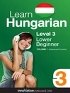 Learn Hungarian - Level 3: Beginner Hungarian (MP3): Volume 1: Lessons 1-25