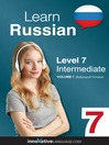 Learn Russian - Level 7: Intermediate Russian (MP3): Volume 1: Lessons 1-25