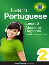 Learn Portuguese - Level 2: Absolute Beginner Portuguese (MP3): Volume 2: Lessons 1-25