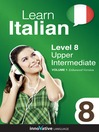 Learn Italian - Level 8: Upper Intermediate Italian (MP3): Volume 1: Lessons 1-25