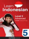 Learn Indonesian - Level 5: Advanced Indonesian (MP3): Volume 1: Lessons 1-25