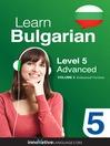 Learn Bulgarian - Level 5: Advanced Bulgarian (MP3): Volume 2: Lessons 1-25