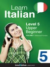 Learn Italian - Level 5: Upper Beginner Italian (MP3): Volume 1: Lessons 1-25