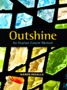 Outshine (eBook): An Ovarian Cancer Memoir