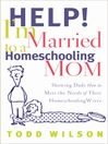Help! I'm Married to a Homeschooling Mom (eBook): Showing Dads How to Meet the Needs of Their Homeschooling Wives