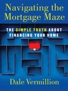 Navigating the Mortgage Maze (eBook): The Simple Truth About Financing Your Home