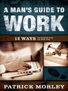 Man's Guide to Work (eBook): 12 Ways to Honor God on the Job