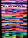 Racing the Beam (eBook): The Atari Video Computer System