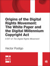 Origins of the Digital Rights Movement: the White Paper and the Digital Millennium Copyright Act (eBook): A BIT of The Digital Rights Movement