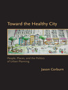 Toward the Healthy City (eBook): People, Places, and the Politics of Urban Planning