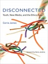 Disconnected (eBook): Youth, New Media, and the Ethics Gap