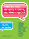 Hanging Out, Messing Around, and Geeking Out (eBook): Kids Living and Learning with New Media