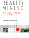 Reality Mining (eBook): Using Big Data to Engineer a Better World