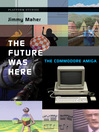 The Future Was Here (eBook): The Commodore Amiga