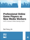 Professional Online Game Players as New Media Workers (eBook): A BIT of Korea's Online Gaming Empire