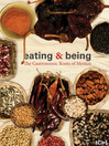 Eating & Being (eBook): The Gastronomic Roots of Mexico