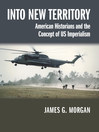 Into New Territory (eBook): American Historians and the Concept of US Imperialism