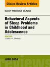 Behavioral Aspects of Sleep Problems in Childhood and Adolescence, an Issue of Sleep Medicine Clinics, (eBook)