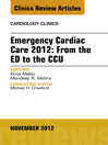 Emergency Cardiac Care 2012 (eBook): From the ED to the CCU, An Issue of Cardiology Clinics
