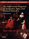 Ferri's Differential Diagnosis (eBook): A Practical Guide to the Differential Diagnosis of Symptoms, Signs, and Clinical Disorders