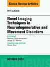 Novel  Imaging Techniques in  Neurodegenerative and Movement Disorders, an Issue of PET Clinics, (eBook)