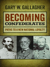 Becoming Confederates (eBook): Paths to a New National Loyalty