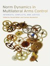 Norm Dynamics in Multilateral Arms Control (eBook): Interests, Conflicts, and Justice