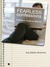 Fearless Confessions (eBook): A Writer's Guide to Memoir