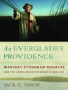 An Everglades Providence (eBook): Marjory Stoneman Douglas and the American Environmental Century