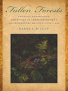 Fallen Forests (eBook): Emotion, Embodiment, and Ethics in American Women's Environmental Writing, 1781-1924
