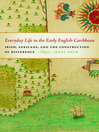Everyday Life in the Early English Caribbean (eBook): Irish, Africans, and the Construction of Difference
