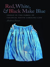 Red, White, and Black Make Blue (eBook): Indigo in the Fabric of Colonial South Carolina Life