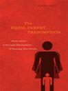 The Equal Parent Presumption (eBook): Social Justice in the Legal Determination of Parenting after Divorce