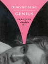 Diagnosing Genius (eBook): The Life and Death of Beethoven
