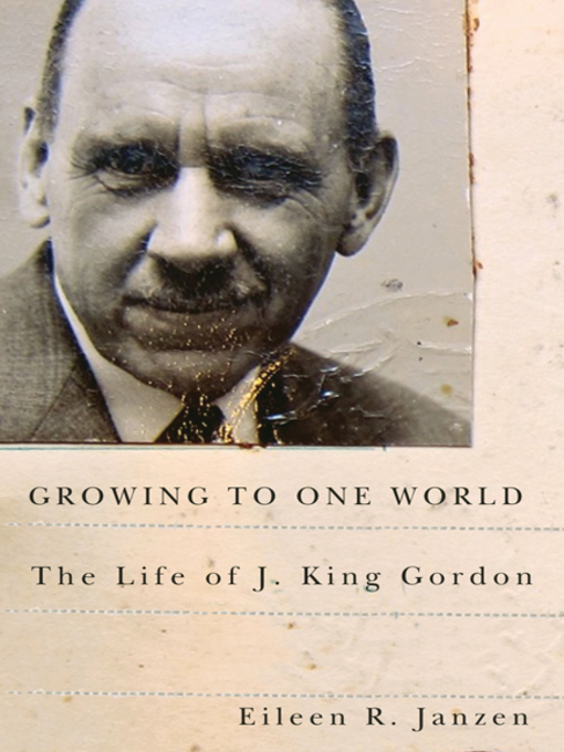 Growing to One World (eBook): The Life of J. King Gordon